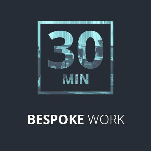 Bespoke work - 30 Minutes.